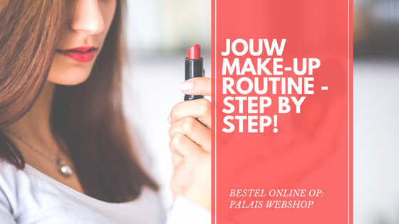 JOUW MAKE-UP ROUTINE – STEP BY STEP!