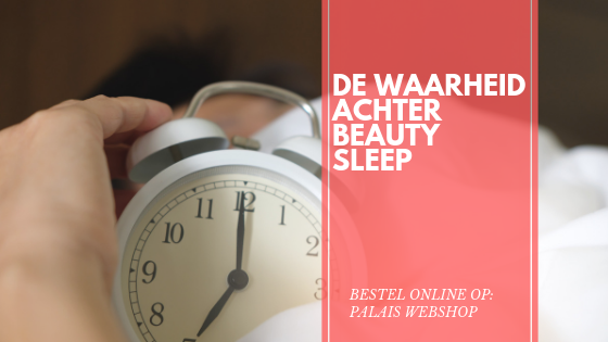 DE WAARHEID ACHTER BEAUTY SLEEP