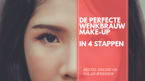 DE PERFECTE WENKBRAUW MAKE-UP | IN 4 STAPPEN