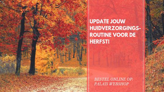 UPDATE JOUW HUIDVERZORGINGSROUTINE VOOR DE HERFST!