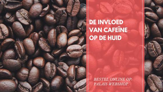 DE INVLOED VAN CAFEÏNE OP DE HUID. IS KOFFIE SLECHT VOOR DE HUID?