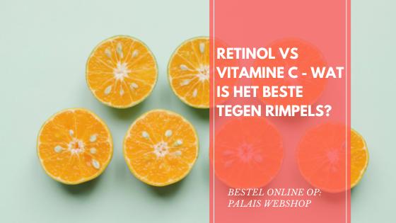 RETINOL VS VITAMINE C – WAT IS HET BESTE TEGEN RIMPELS?