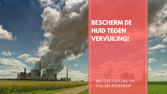 BESCHERM DE HUID TEGEN VERVUILING!